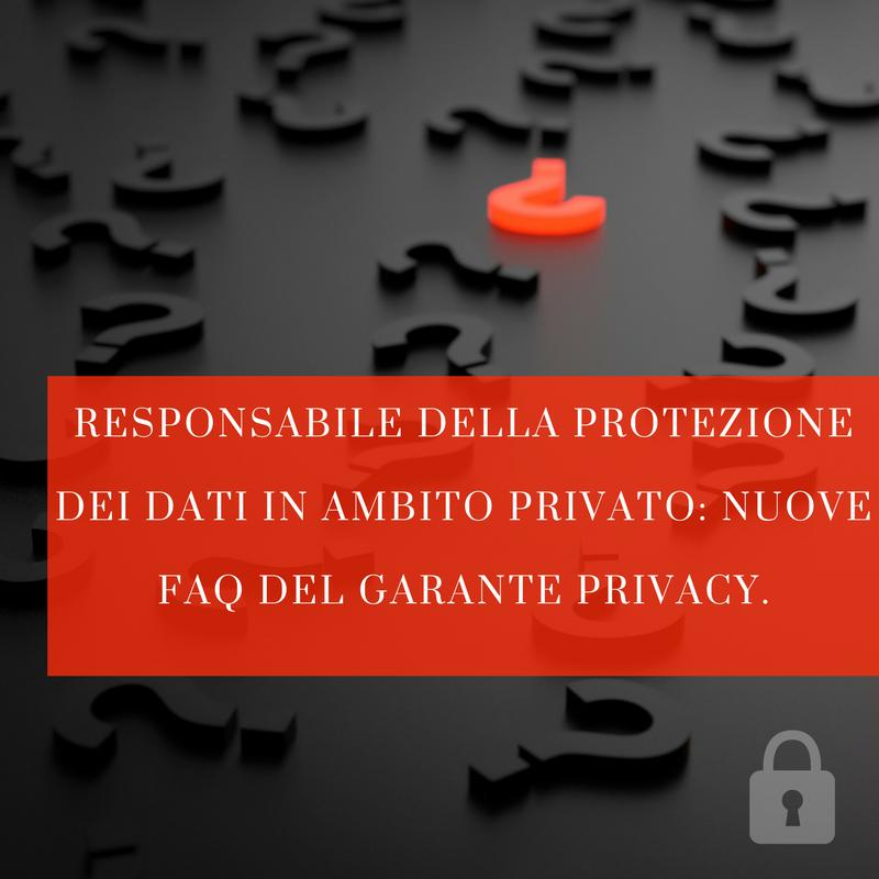 Responsabile della Protezione dei Dati in ambito privato: nuove FAQ del Garante Privacy.