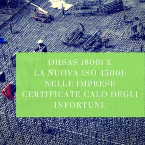 OHSAS 18001 e la nuova ISO 45001: nelle imprese certificate calo degli infortuni.