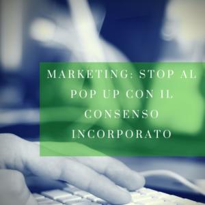 Marketing: stop al pop up con il consenso incorporato